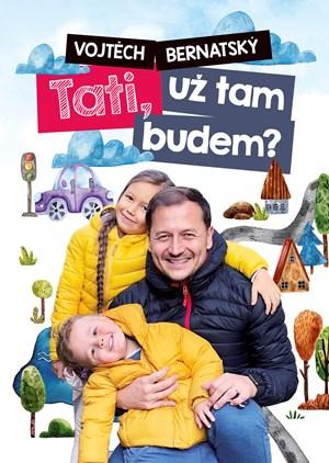 Vojtěch Bernatský: Tati, už tam budem?