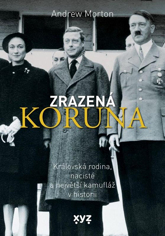 ZRAZENÁ KORUNA - KRÁLOVSKÁ RODINA,NACISTÉ A NEJV.KAMUFLÁŽ...