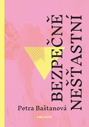 Petra Baštanová – Bezpečně nešťastní
