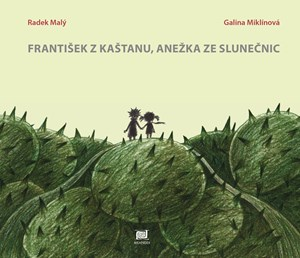 Radek Malý – František z kaštanu, Anežka ze slunečnic