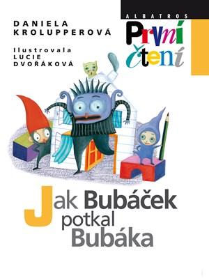 Jak Bubáček potkal Bubáka | Pavel Hrach, Daniela Krolupperová, Lucie Dvořáková-Liberdová