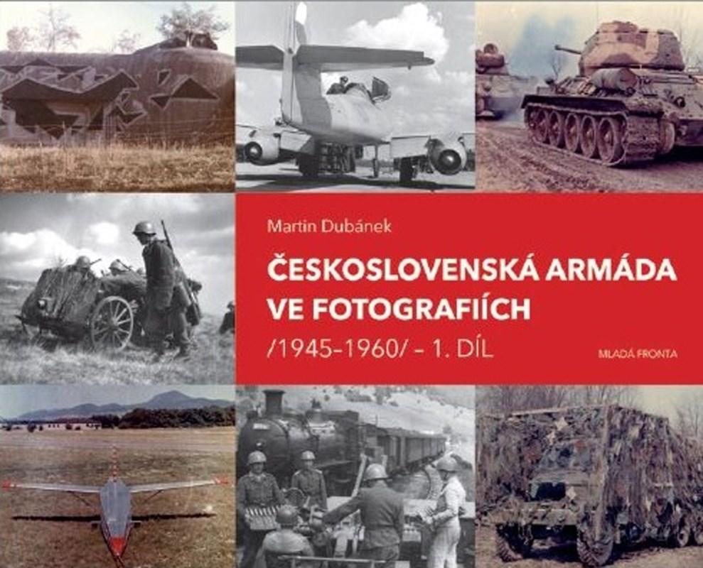 ČESKOSLOVENSKÁ ARMÁDA VE FOTOGRAFIÍCH /1945-1960/ 1.DÍL