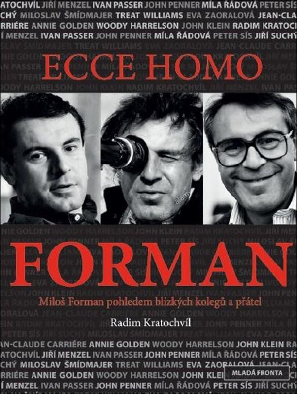 ECCE HOMO FORMAN - MILOŠ FORMAN POHLEDEM BLÍZKÝCH KOLEGŮ A..