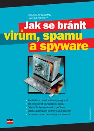 Jak se bránit virům, spamu a spyware   Rostislav Kocman, Jakub Lohniský