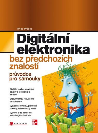 Digitální elektronika bez předchozích znalostí   Myke Predko