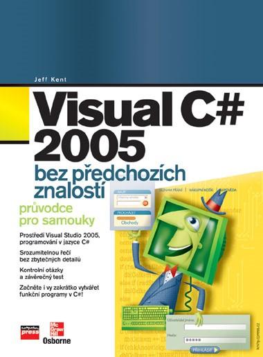 Visual C# 2005 bez předchozích znalostí | Jeff Kent
