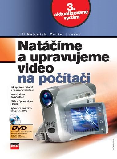 Natáčíme a upravujeme video na počítači | Jiří Matoušek, Ondřej Jirásek