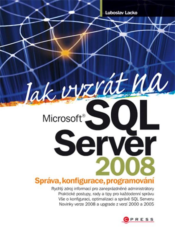 Jak vyzrát na Microsoft SQL Server 2008 | Ľuboslav Lacko