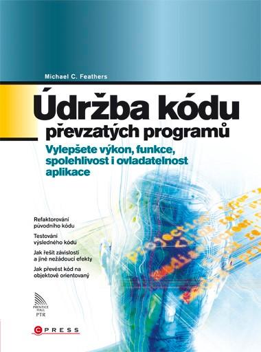 Údržba kódu převzatých programů | Michael C. Feathers