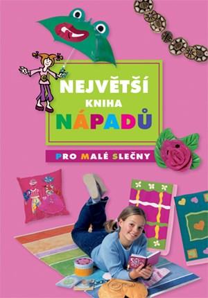 Největší kniha nápadů pro malé slečny | kolektiv