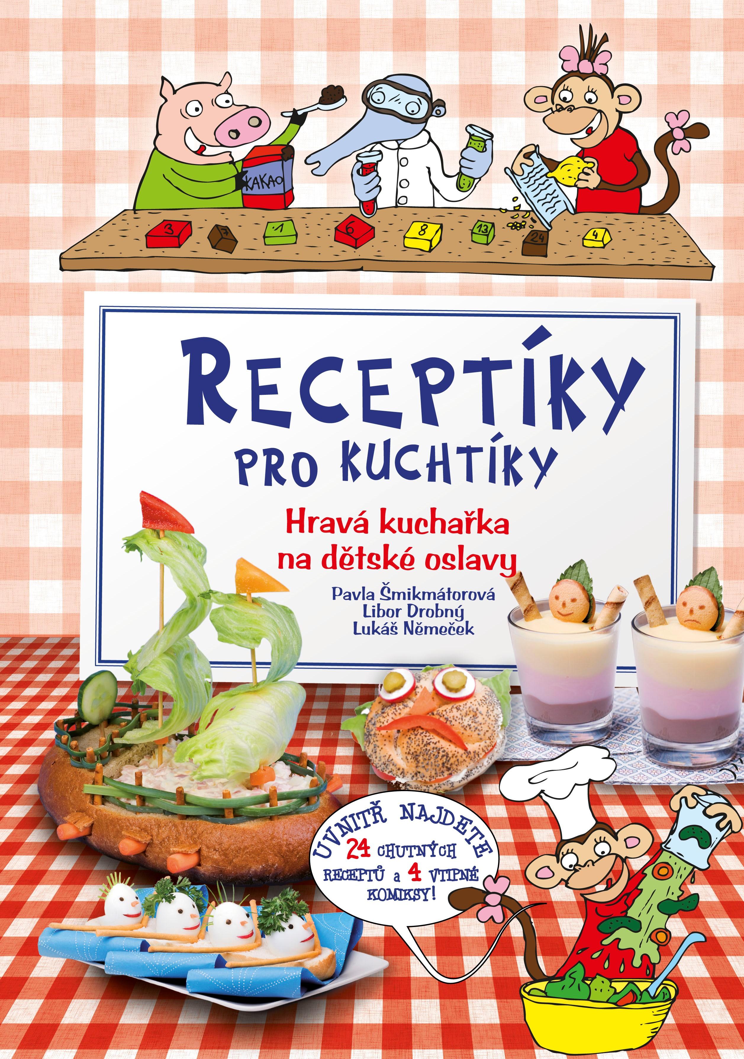 Receptíky pro kuchtíky | Libor Drobný, Lukáš Němeček, Pavla Šmikmátorová