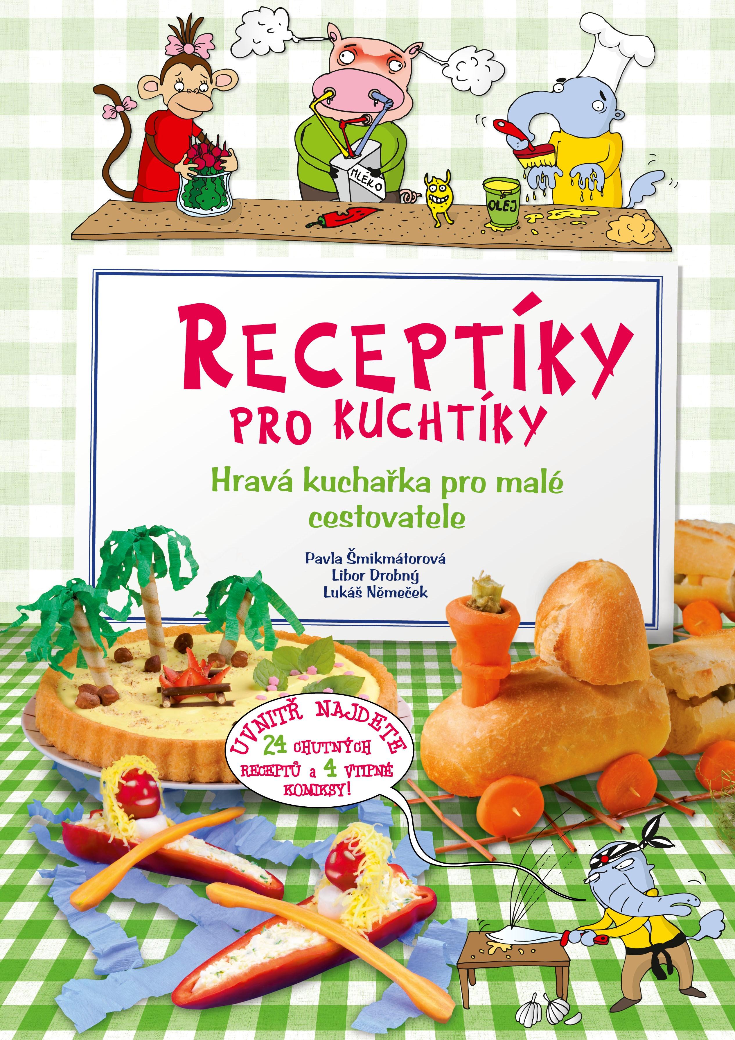 RECEPTÍKY PRO KUCHTÍKY-HRAVÁ KUCHAŘKA PRO MALÉ CESTOVATELE