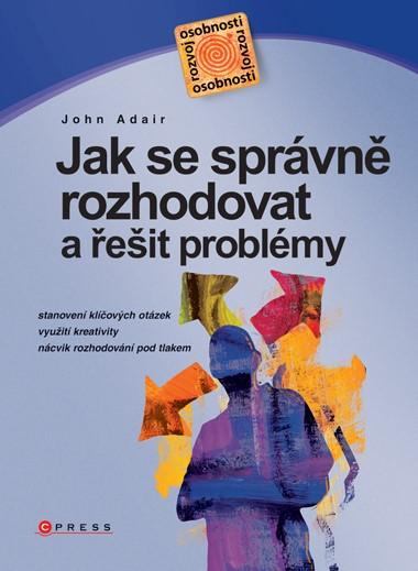 Jak se správně rozhodovat | John Adair