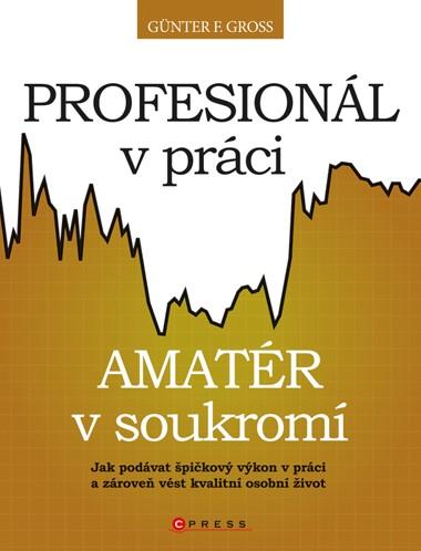 Profesionál v práci, amatér v soukromí? | Günter F. Gross