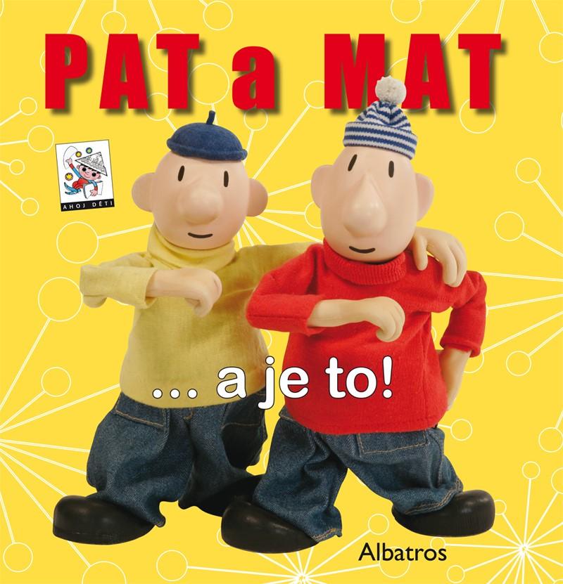 PAT A MAT...A JE TO!